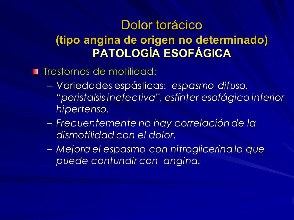 Dolor torácico (tipo angina de origen no determinado) PATOLOGÍA ESOFÁGICA