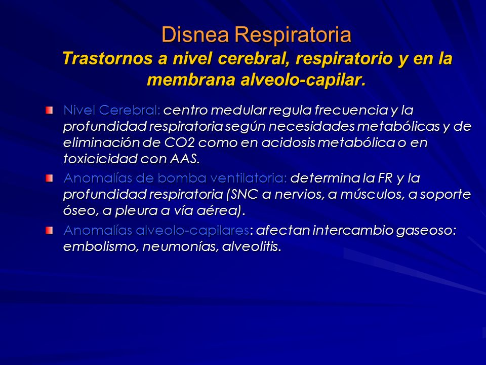 Disnea Respiratoria Trastornos a nivel cerebral, respiratorio y en la membrana alveolo-capilar.