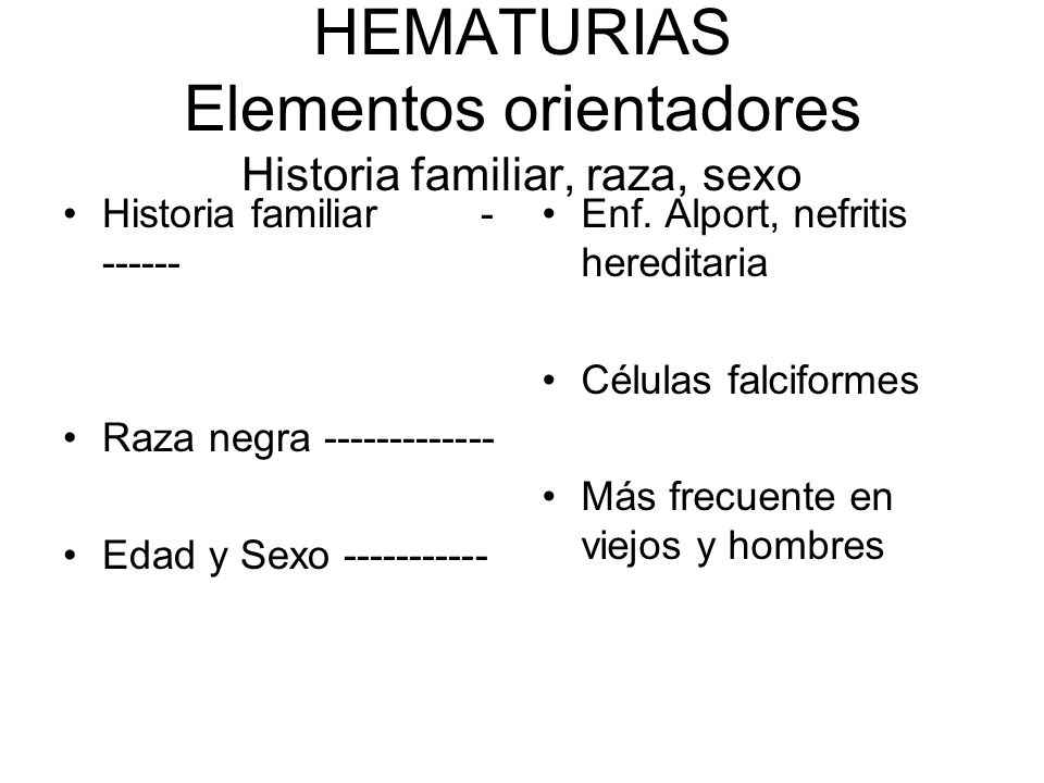 HEMATURIAS Elementos orientadores Historia familiar, raza, sexo