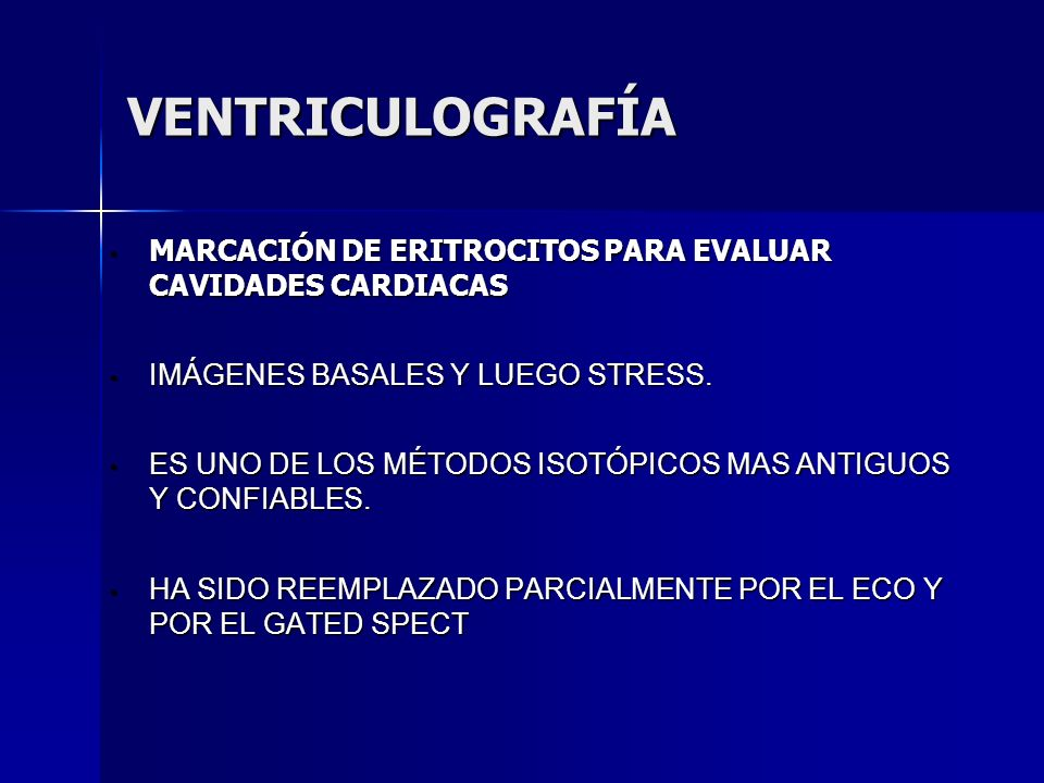 VENTRICULOGRAFÍA MARCACIÓN DE ERITROCITOS PARA EVALUAR CAVIDADES CARDIACAS. IMÁGENES BASALES Y LUEGO STRESS.