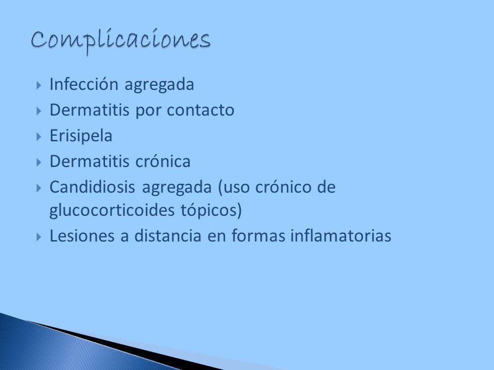 Complicaciones Infección agregada Dermatitis por contacto Erisipela