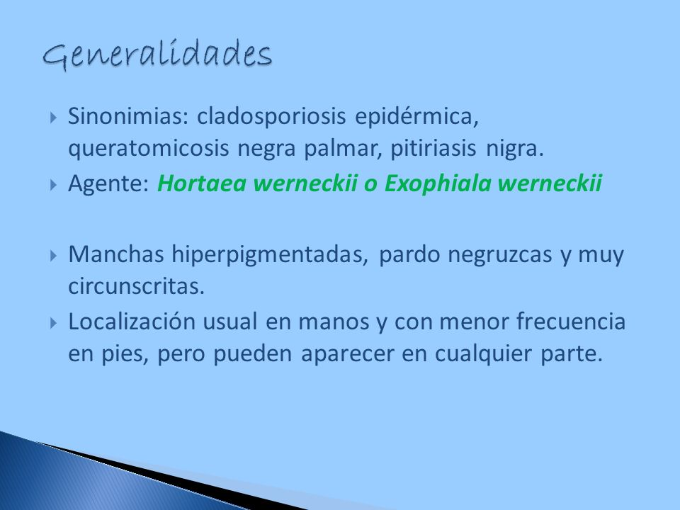 Generalidades Sinonimias: cladosporiosis epidérmica, queratomicosis negra palmar, pitiriasis nigra.