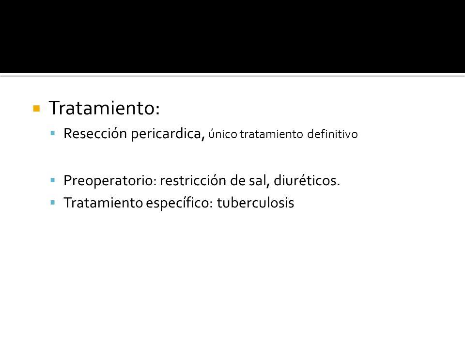 Tratamiento: Resección pericardica, único tratamiento definitivo