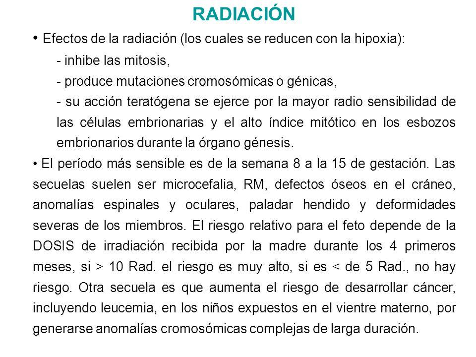 RADIACIÓN Efectos de la radiación (los cuales se reducen con la hipoxia): - inhibe las mitosis, - produce mutaciones cromosómicas o génicas,