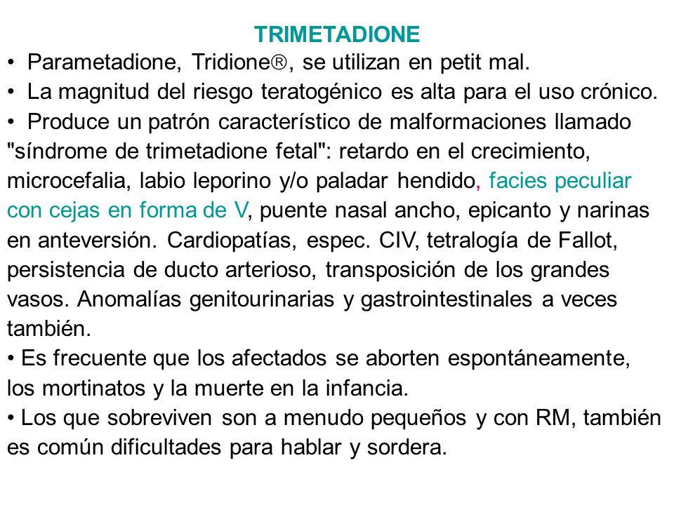 TRIMETADIONE Parametadione, Tridione, se utilizan en petit mal. La magnitud del riesgo teratogénico es alta para el uso crónico.