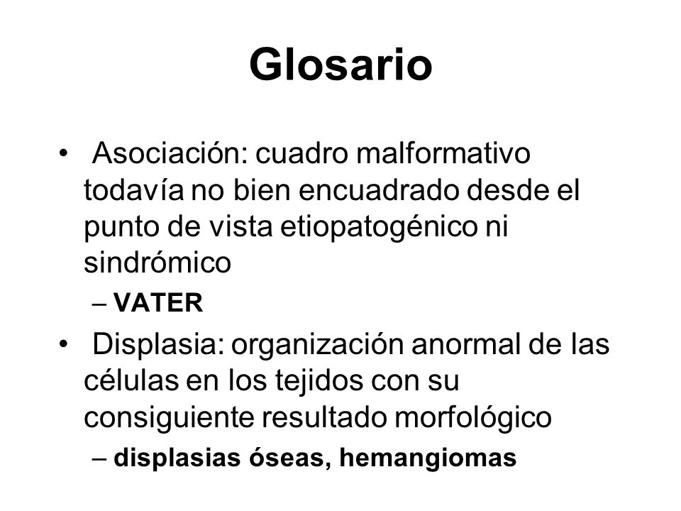 Glosario Asociación: cuadro malformativo todavía no bien encuadrado desde el punto de vista etiopatogénico ni sindrómico.