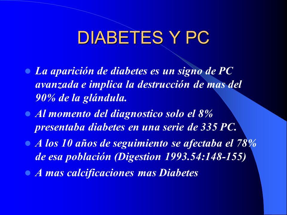 DIABETES Y PC La aparición de diabetes es un signo de PC avanzada e implica la destrucción de mas del 90% de la glándula.