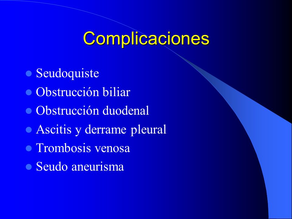 Complicaciones Seudoquiste Obstrucción biliar Obstrucción duodenal