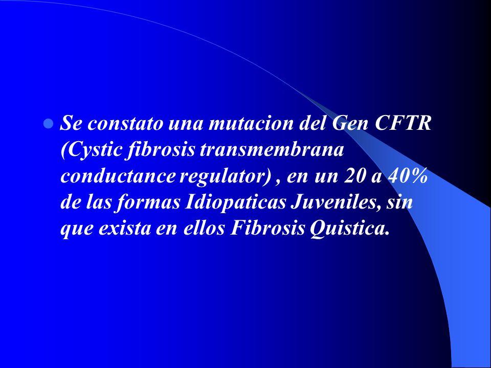 Se constato una mutacion del Gen CFTR (Cystic fibrosis transmembrana conductance regulator) , en un 20 a 40% de las formas Idiopaticas Juveniles, sin que exista en ellos Fibrosis Quistica.