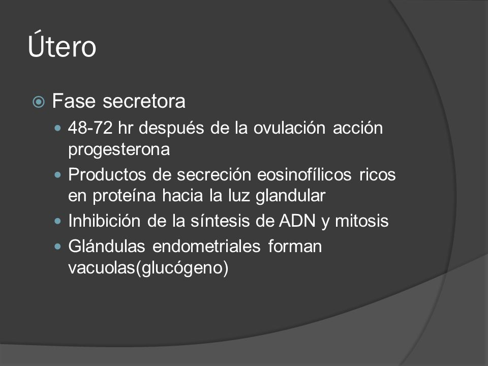 Útero Fase secretora. 48-72 hr después de la ovulación acción progesterona.