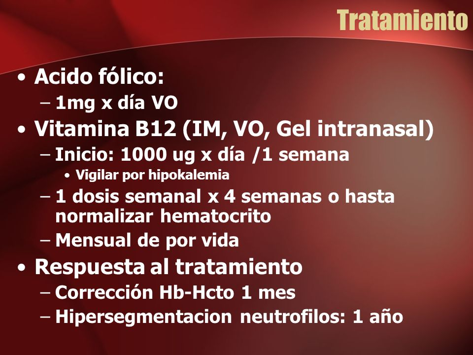 Tratamiento Acido fólico: Vitamina B12 (IM, VO, Gel intranasal)