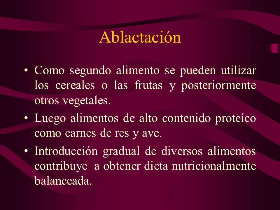 Ablactación Como segundo alimento se pueden utilizar los cereales o las frutas y posteriormente otros vegetales.