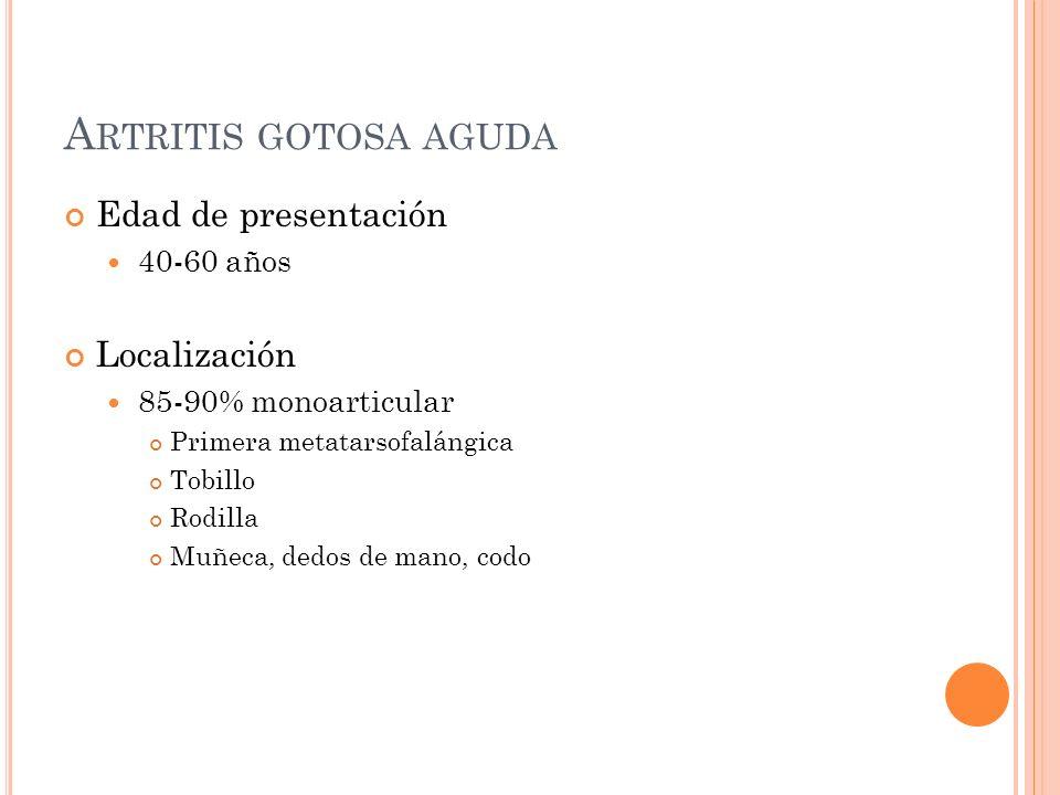 Artritis gotosa aguda Edad de presentación Localización 40-60 años