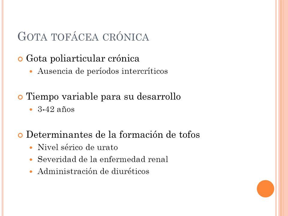 Gota tofácea crónica Gota poliarticular crónica