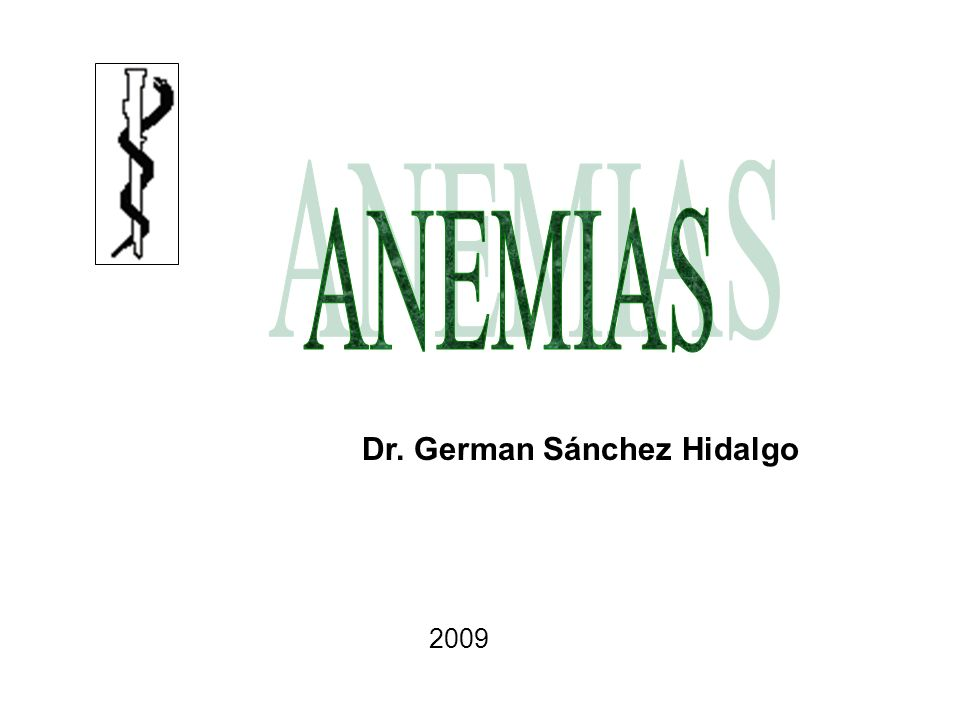 ANEMIAS Dr. German Sánchez Hidalgo 2009