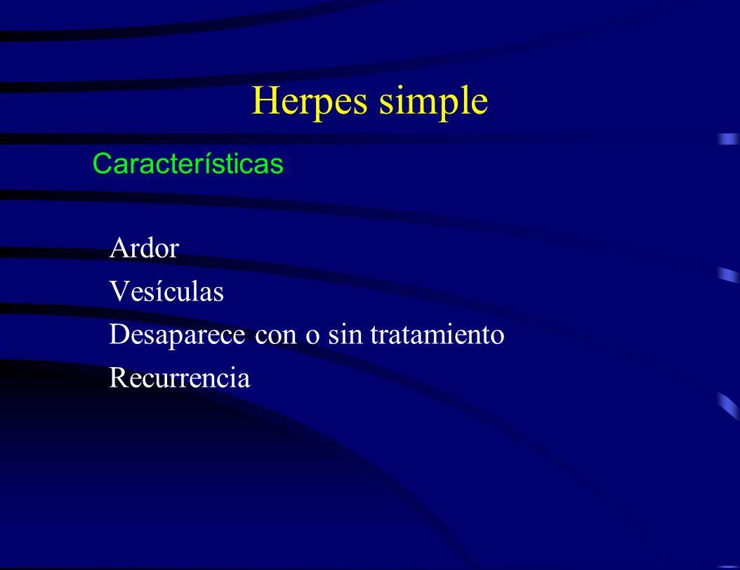 Herpes simple Ardor Vesículas Desaparece con o sin tratamiento