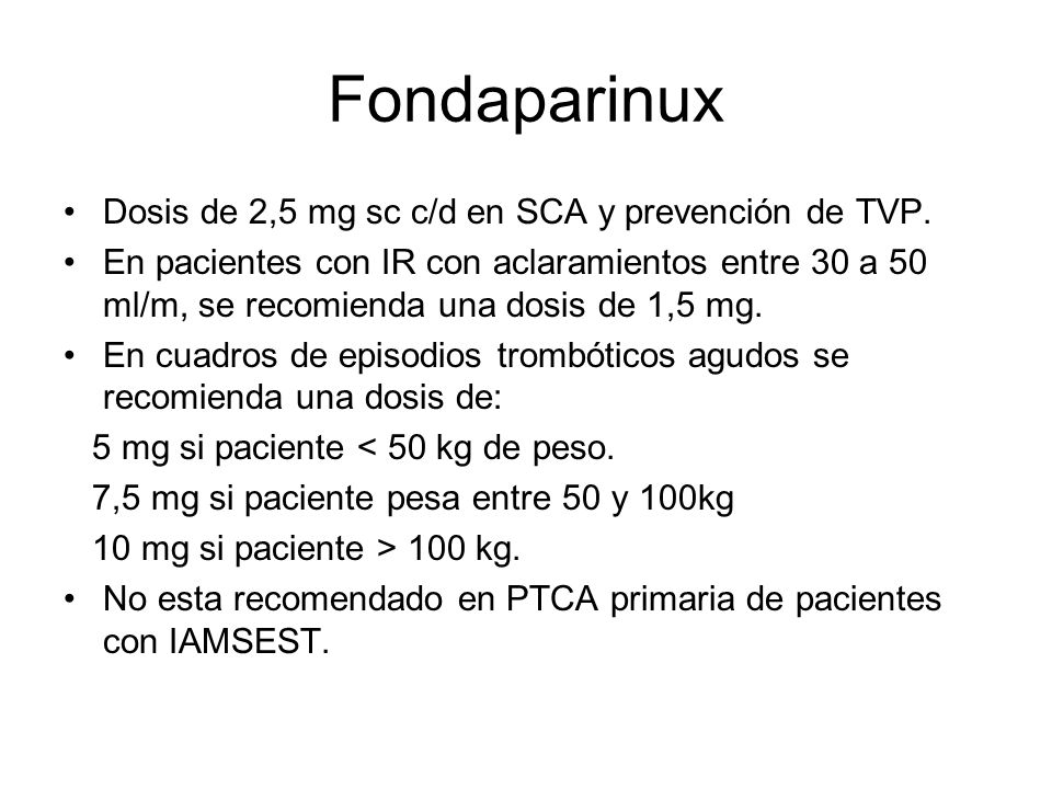 Fondaparinux Dosis de 2,5 mg sc c/d en SCA y prevención de TVP.