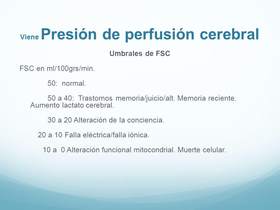 Viene Presión de perfusión cerebral