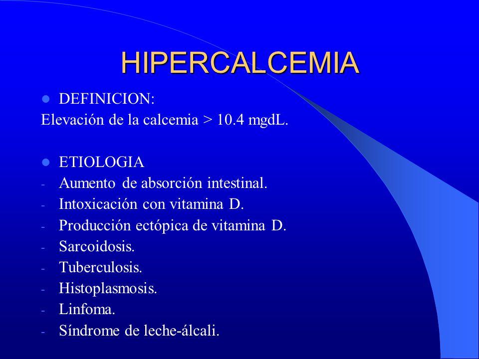HIPERCALCEMIA DEFINICION: Elevación de la calcemia > 10.4 mgdL.