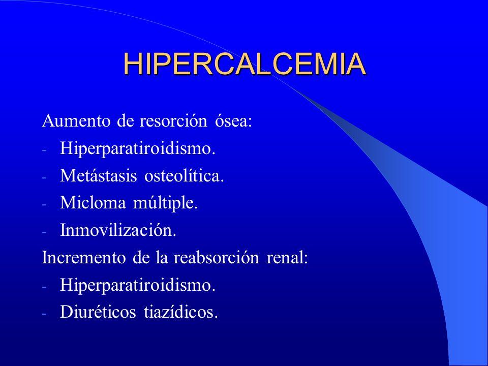 HIPERCALCEMIA Aumento de resorción ósea: Hiperparatiroidismo.