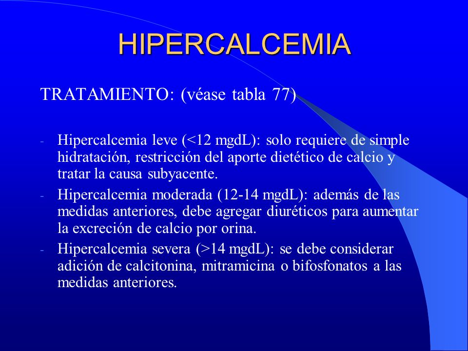 HIPERCALCEMIA TRATAMIENTO: (véase tabla 77)