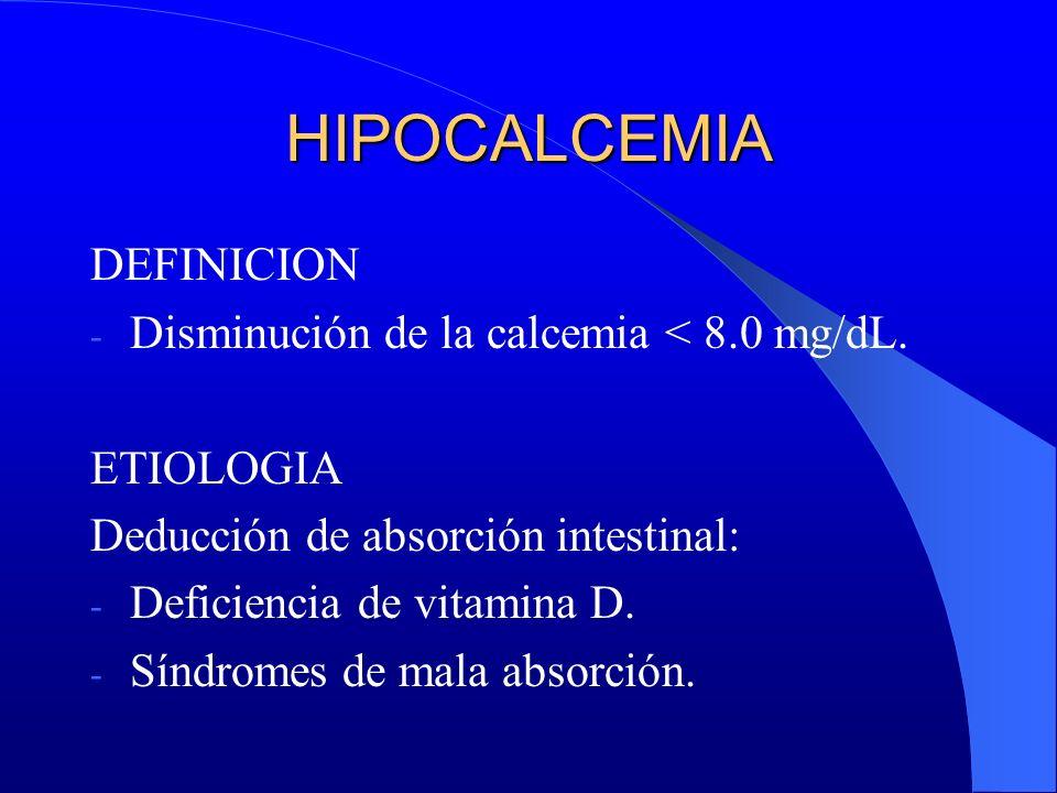 HIPOCALCEMIA DEFINICION Disminución de la calcemia < 8.0 mg/dL.