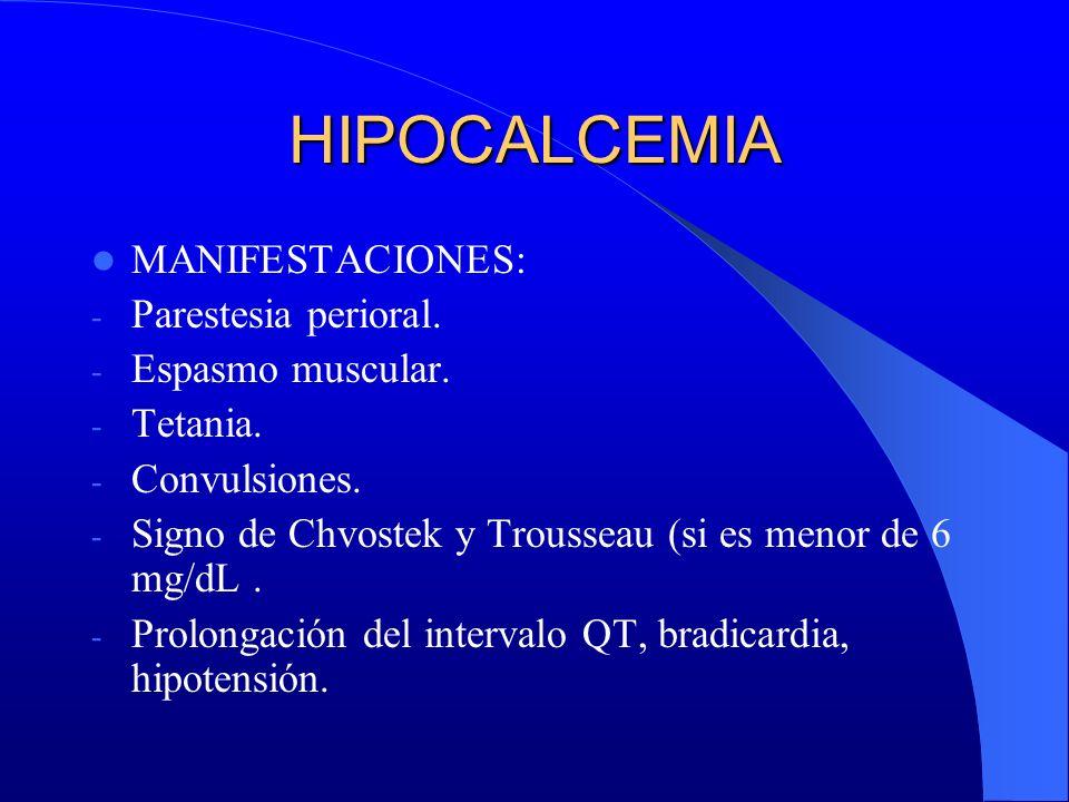 HIPOCALCEMIA MANIFESTACIONES: Parestesia perioral. Espasmo muscular.