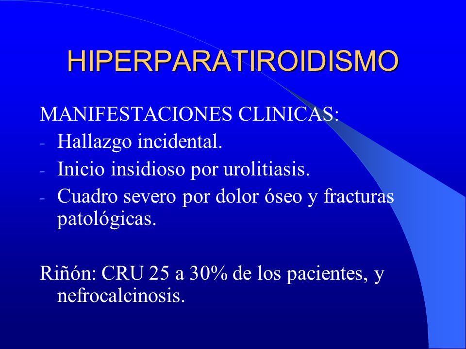 HIPERPARATIROIDISMO MANIFESTACIONES CLINICAS: Hallazgo incidental.