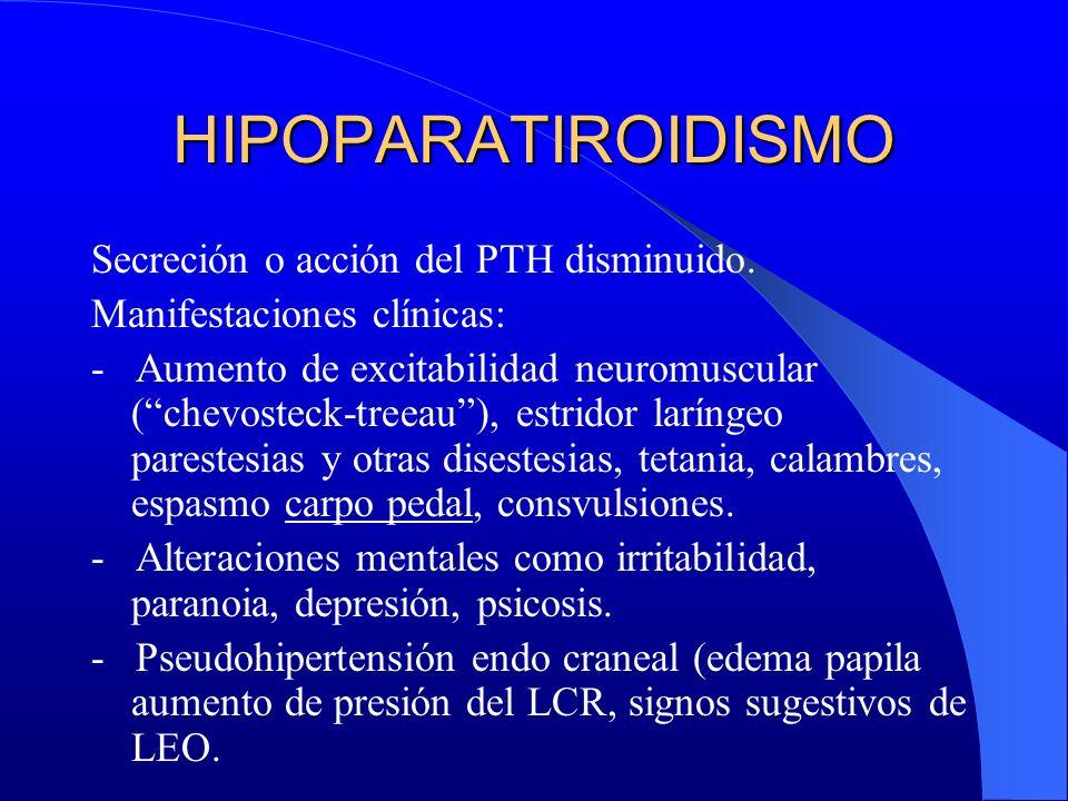 HIPOPARATIROIDISMO Secreción o acción del PTH disminuido.