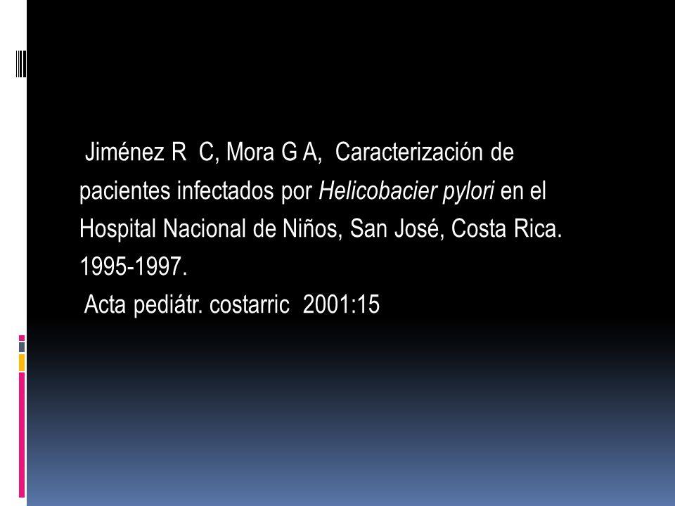Jiménez R C, Mora G A, Caracterización de pacientes infectados por Helicobacier pylori en el Hospital Nacional de Niños, San José, Costa Rica.