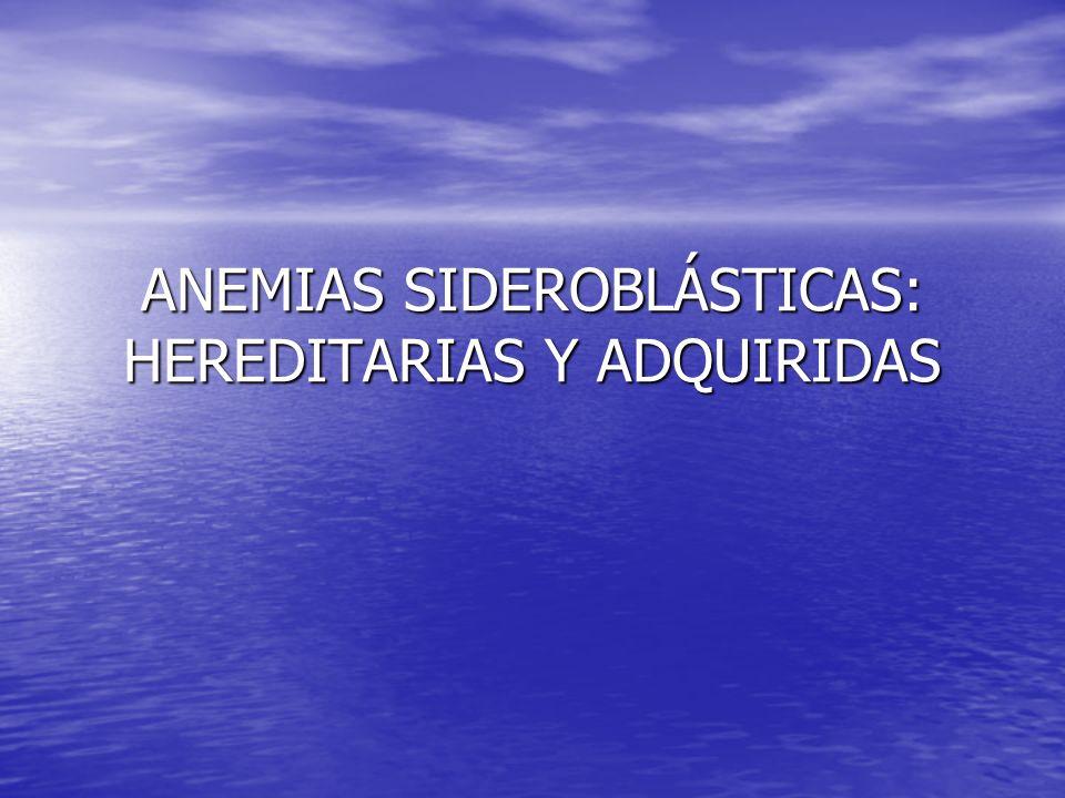 ANEMIAS SIDEROBLÁSTICAS: HEREDITARIAS Y ADQUIRIDAS