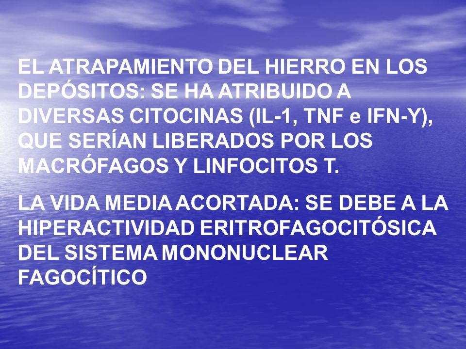 EL ATRAPAMIENTO DEL HIERRO EN LOS DEPÓSITOS: SE HA ATRIBUIDO A DIVERSAS CITOCINAS (IL-1, TNF e IFN-Y), QUE SERÍAN LIBERADOS POR LOS MACRÓFAGOS Y LINFOCITOS T.