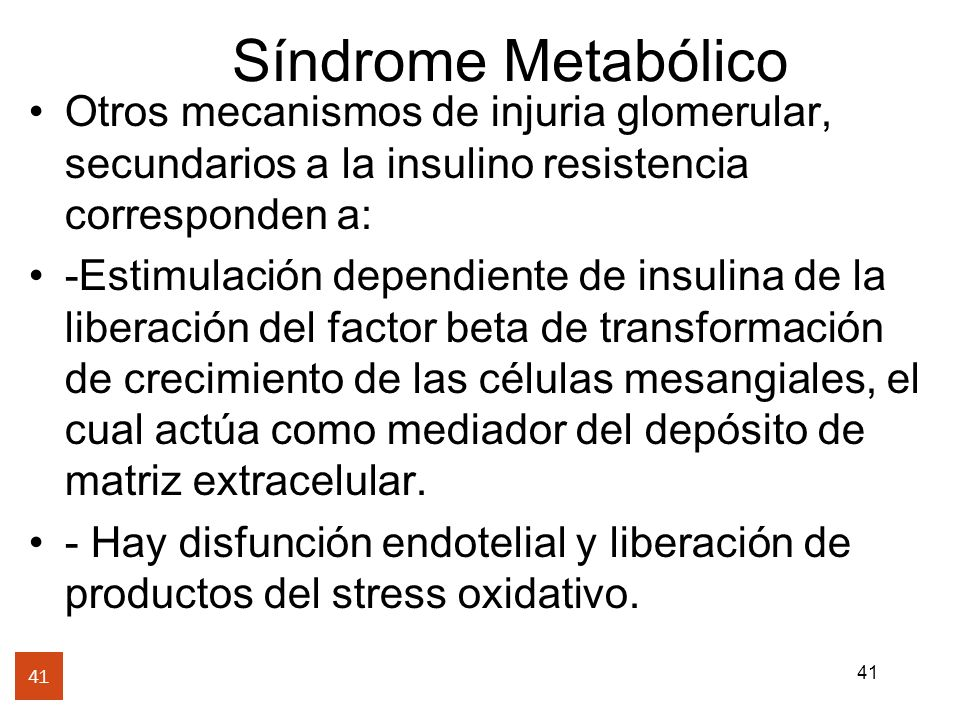 Síndrome Metabólico Otros mecanismos de injuria glomerular, secundarios a la insulino resistencia corresponden a: