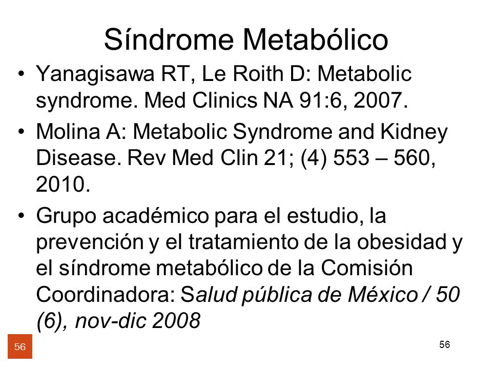 Síndrome Metabólico Yanagisawa RT, Le Roith D: Metabolic syndrome. Med Clinics NA 91:6, 2007.