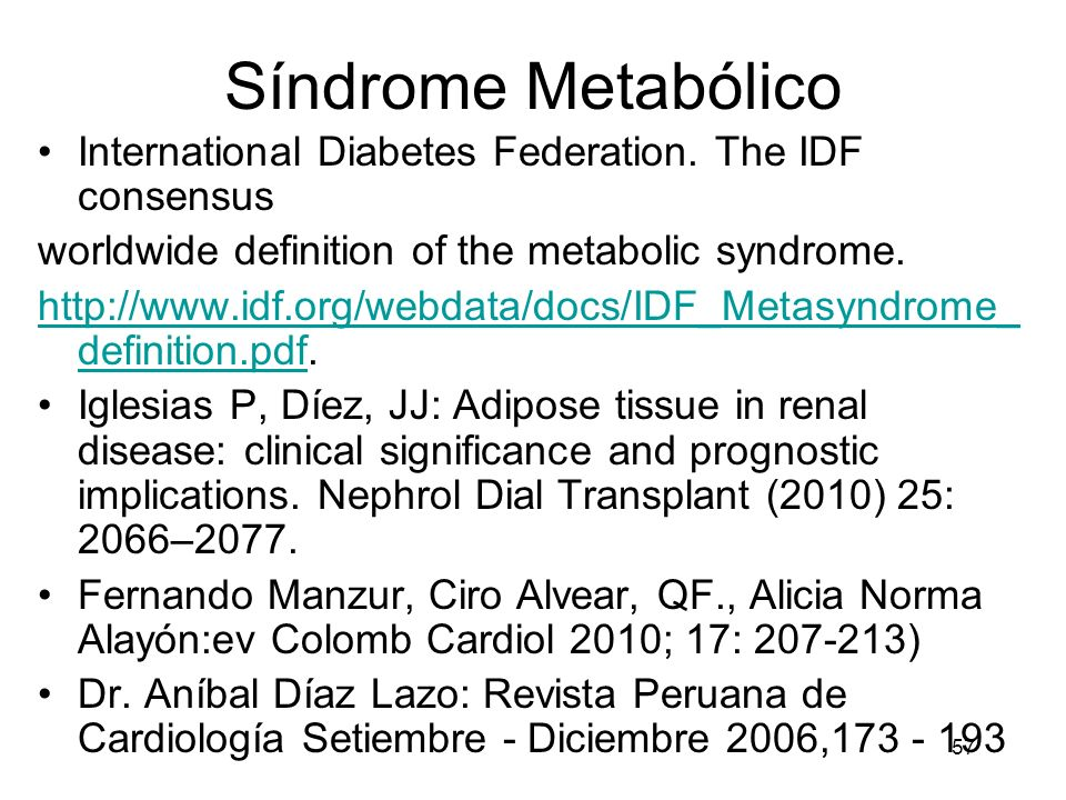 Síndrome Metabólico International Diabetes Federation. The IDF consensus. worldwide definition of the metabolic syndrome.