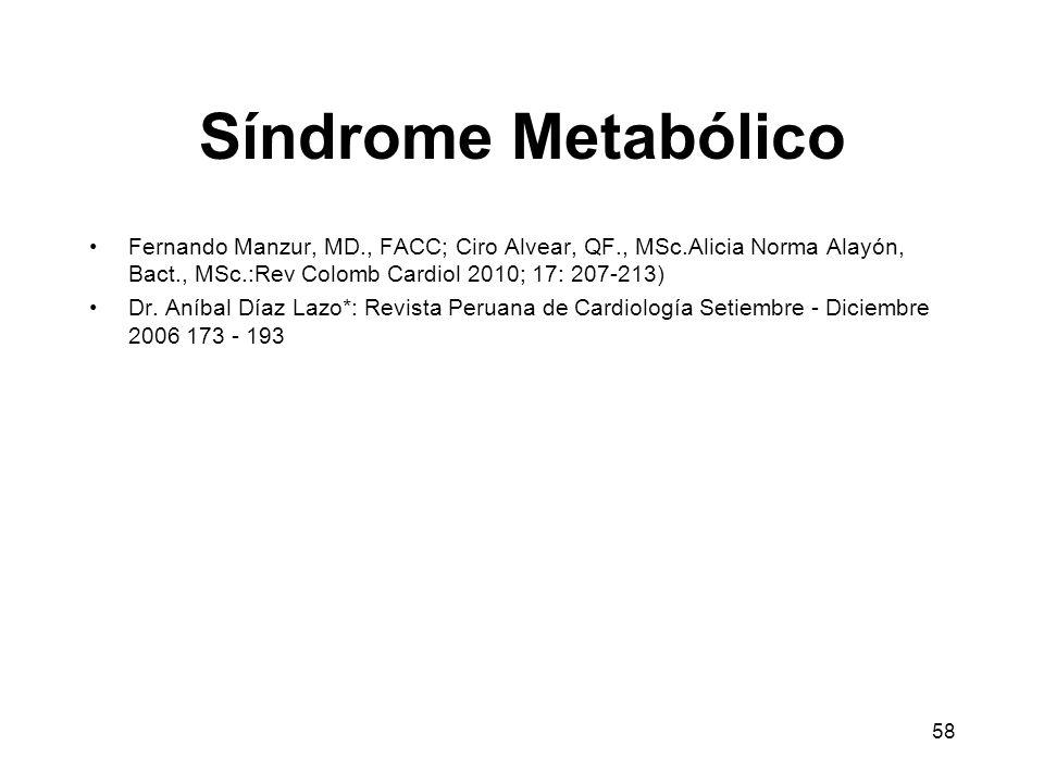Síndrome MetabólicoFernando Manzur, MD., FACC; Ciro Alvear, QF., MSc.Alicia Norma Alayón, Bact., MSc.:Rev Colomb Cardiol 2010; 17: 207-213)