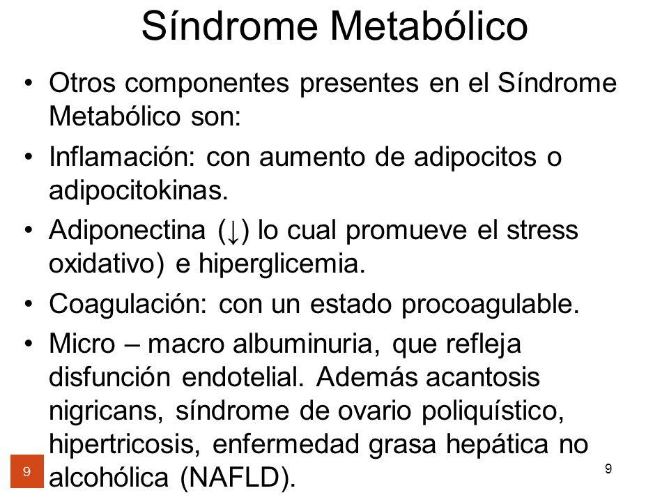 Síndrome Metabólico Otros componentes presentes en el Síndrome Metabólico son: Inflamación: con aumento de adipocitos o adipocitokinas.