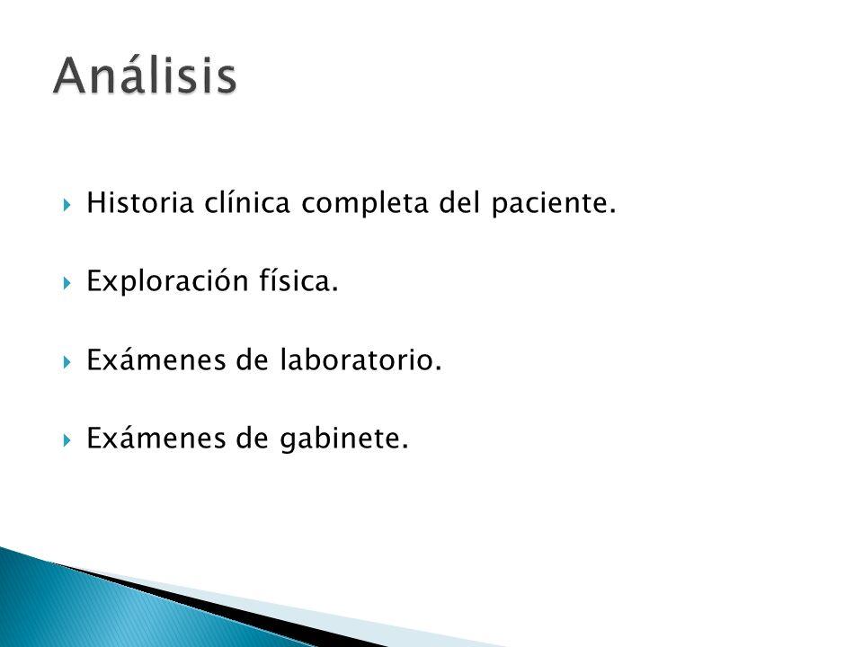 Análisis Historia clínica completa del paciente. Exploración física.