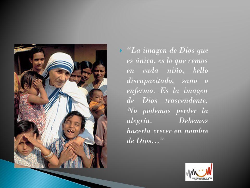 La imagen de Dios que es única, es lo que vemos en cada niño, bello discapacitado, sano o enfermo.