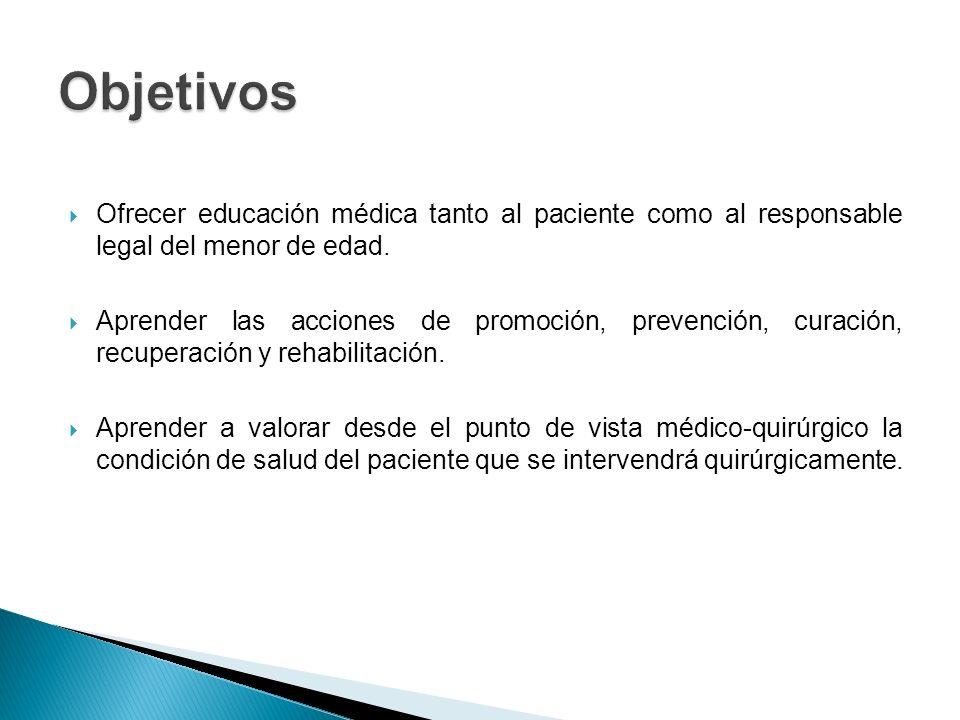 Objetivos Ofrecer educación médica tanto al paciente como al responsable legal del menor de edad.