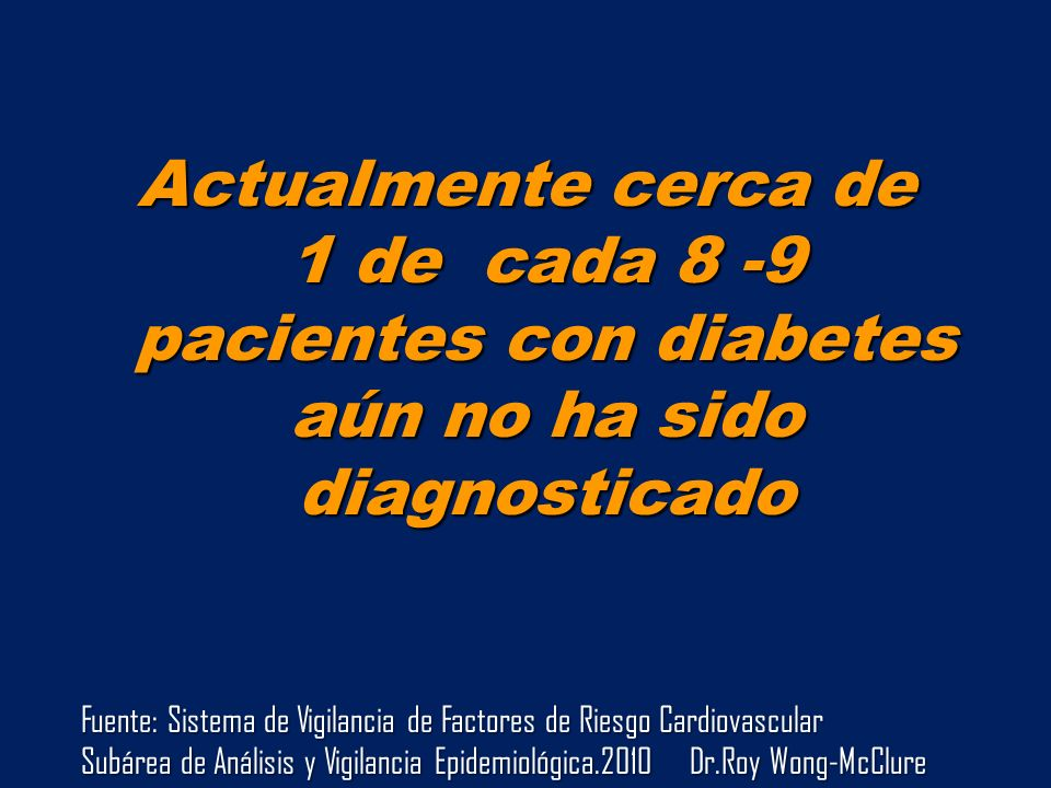 Actualmente cerca de 1 de cada 8 -9 pacientes con diabetes aún no ha sido diagnosticado