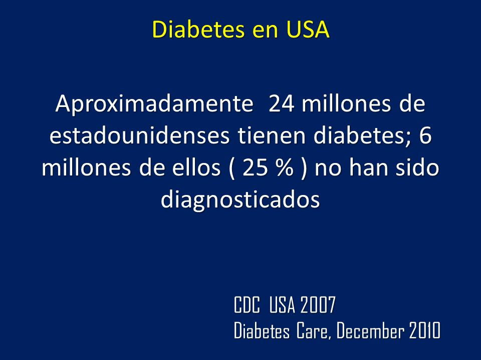 Diabetes en USA Aproximadamente 24 millones de estadounidenses tienen diabetes; 6 millones de ellos ( 25 % ) no han sido diagnosticados.