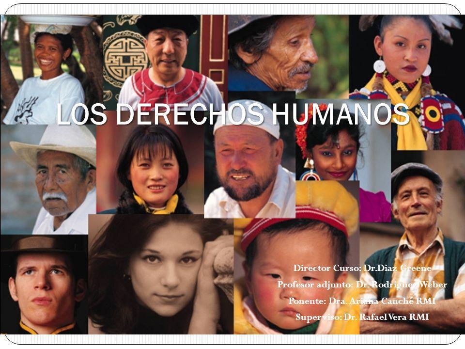 LOS DERECHOS HUMANOS Director Curso: Dr.Diaz Greene
