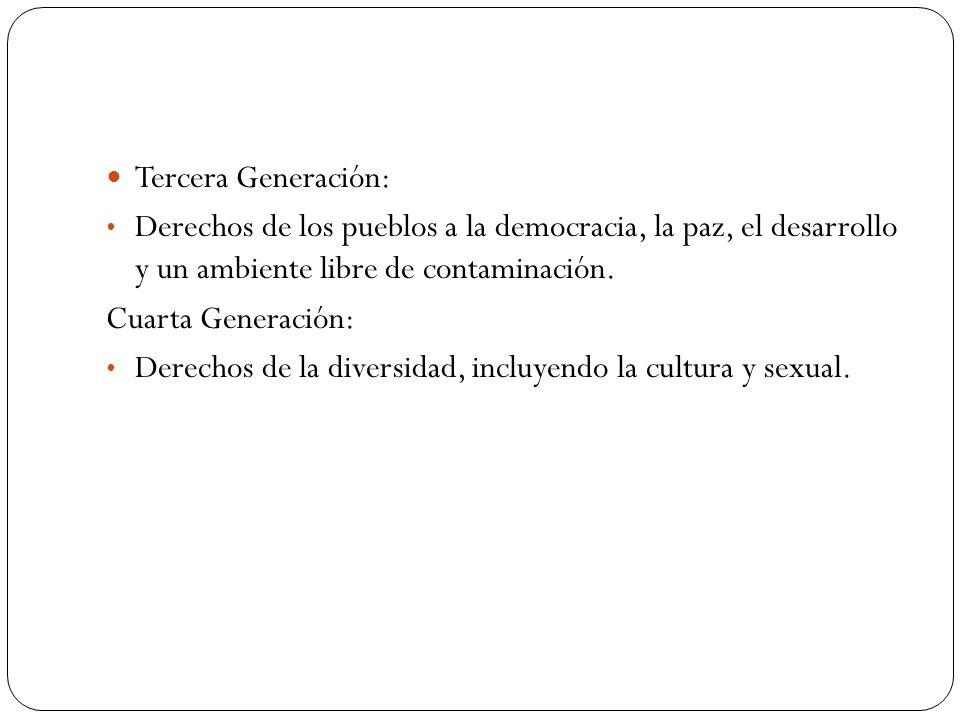 Tercera Generación: Derechos de los pueblos a la democracia, la paz, el desarrollo y un ambiente libre de contaminación.