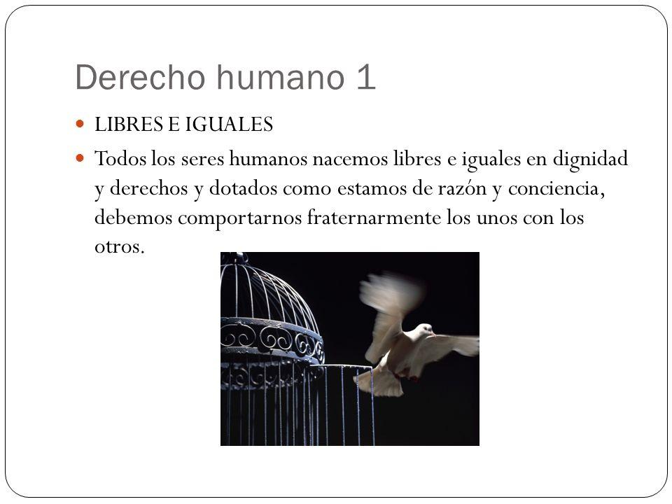 Derecho humano 1 LIBRES E IGUALES