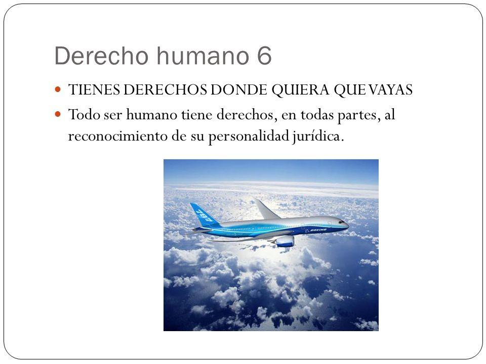 Derecho humano 6 TIENES DERECHOS DONDE QUIERA QUE VAYAS