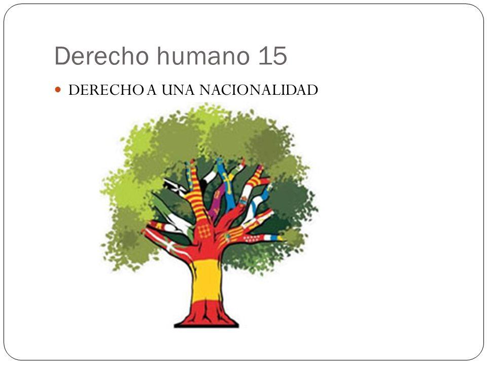 Derecho humano 15 DERECHO A UNA NACIONALIDAD