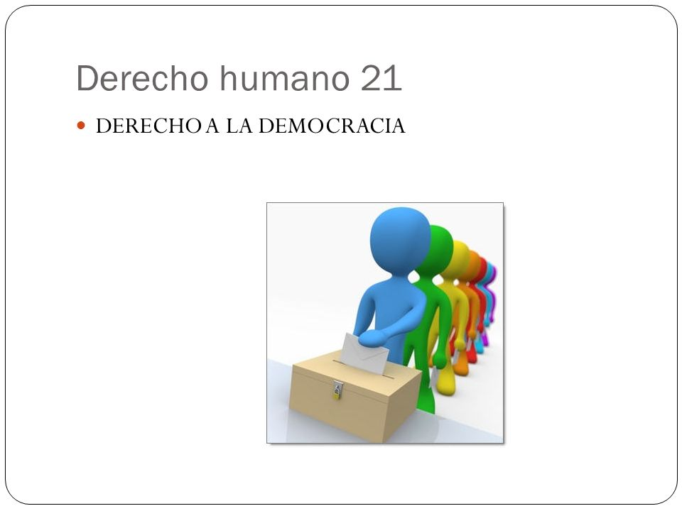 Derecho humano 21 DERECHO A LA DEMOCRACIA