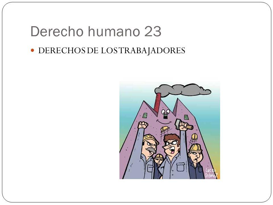 Derecho humano 23 DERECHOS DE LOS TRABAJADORES