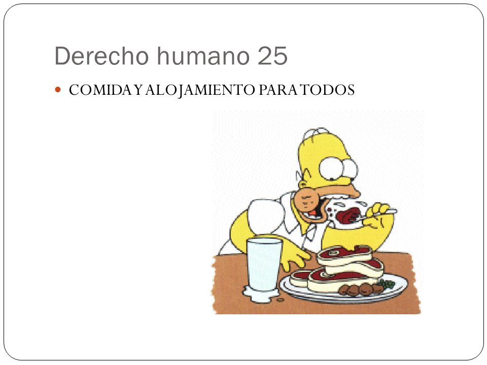 Derecho humano 25 COMIDA Y ALOJAMIENTO PARA TODOS